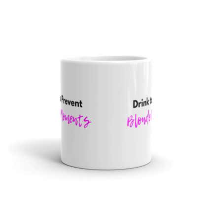 11oz Front Drink to Prevent Blonde Moments Coffee Mug