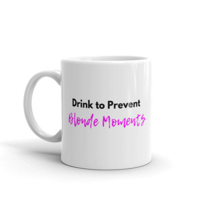 11oz Left Drink to Prevent Blonde Moments Coffee Mug