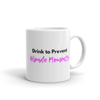 11oz Right Drink to Prevent Blonde Moments Coffee Mug
