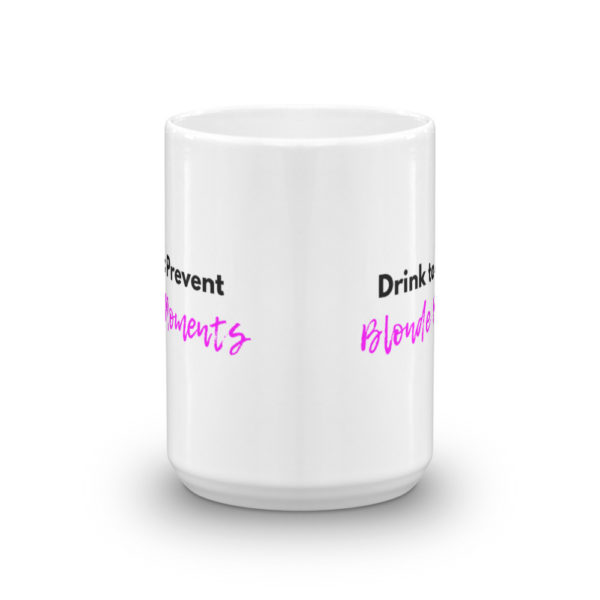 15oz Front Drink to Prevent Blonde Moments Coffee Mug