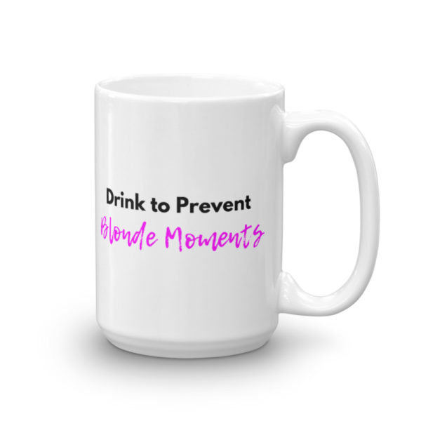 15oz Right Drink to Prevent Blonde Moments Coffee Mug