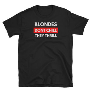 Blondes Don't Chill, They Thrill - Short-Sleeve Men's T-Shirt (Dark)