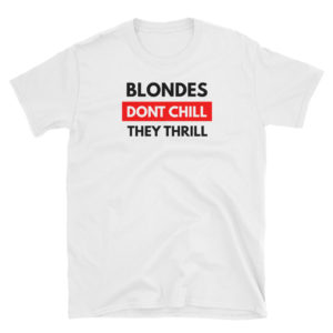 Blondes Don't Chill, They Thrill - Short-Sleeve Men's T-Shirt (Light)