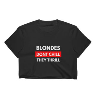 Blondes Dont Chill, They Thrill - Womens Crop Top (Black)
