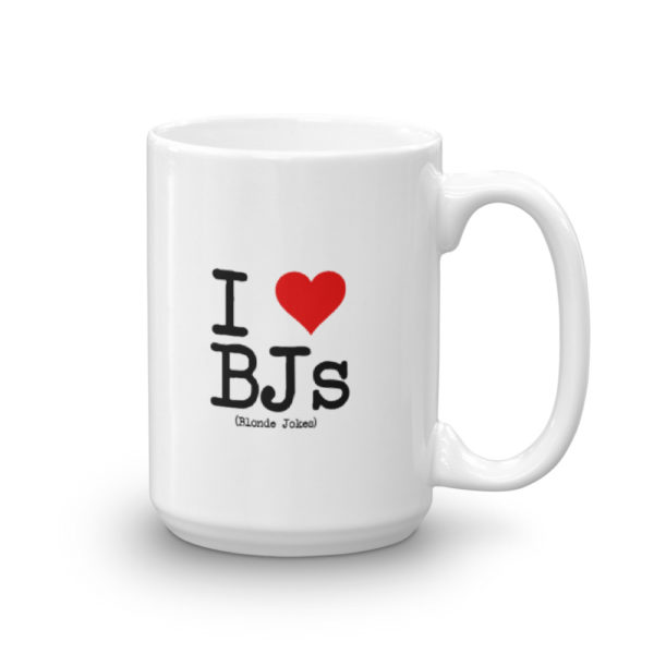 15oz Right I Love BJs Coffee Mug